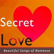 Secret Love: Beautiful Songs of Romance