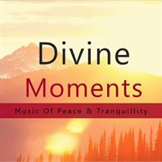 Divine Moments: Music of Peace & Tranquility