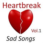 Heartbreak: Sad Songs, Vol. 1