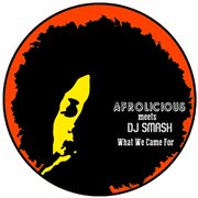 Afrolicious Meets Dj Smash: What We Came for Remixes