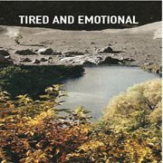 Tired and Emotional