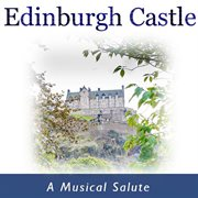 Edinburgh Castle: A Musical Salute