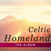 Celtic Homeland: the Album