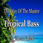 The Way of the Master / Tropical Bass (inspiring Proghouse Meets Vibrant Deephouse Music) - Single