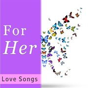 For Her: Love Songs