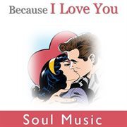 Because I Love You: Soul Music