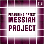 Featuring Artist : Messiah Project