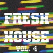 Fresh House, Vol. 4