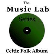 The Music Lab Series: Celtic Folk Album