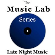 The Music Lab Series: Late Night Music