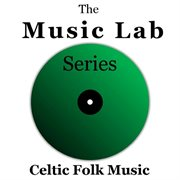 The Music Lab Series: Celtic Folk Music
