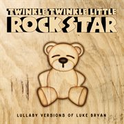 Lullaby Versions of Luke Bryan