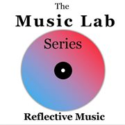 The Music Lab Series: Reflective Music