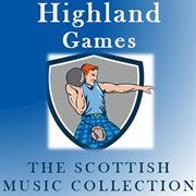 Highland Games: the Scottish Music Collection