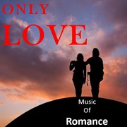 Only Love: Music of Romance