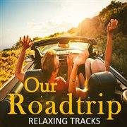 Our Roadtrip: Relaxing Tracks