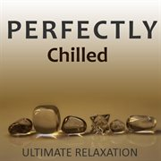 Perfectly Chilled: Ultimate Relaxation