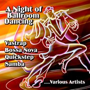 A Night of Ballroom Dancing: Vastrap, Bossa Nova, Samba, Quickstep, Vol. 1