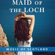 Maid of the Loch: Music of Scotland
