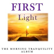 First Light: the Morning Tranquility Album
