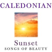 Caledonian Sunset: Songs of Beauty