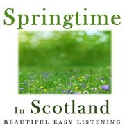 Springtime in Scotland: Beautiful Easy Listening