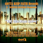 Gotta Keep Faith Records & Spiritual Blessings Productions Present Wmc 2016 Miami Session