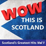 Wow This Is Scotland: Scotland's Greatest Hits, Vol. 1