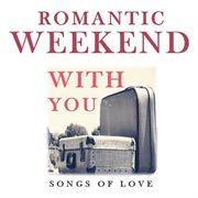 Romantic Weekend With You: Songs of Love
