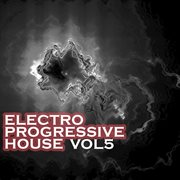 Electro Progressive House, Vol. 5