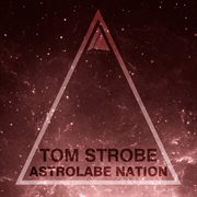 Astrolabe Nation: Tom Strobe