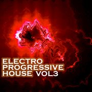 Electro Progressive House, Vol. 3