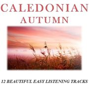 Caledonian Autumn: 12 Beautiful Easy Listening Tracks