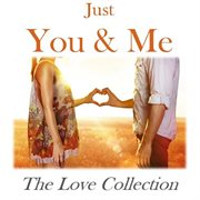 Just You & Me: the Love Collection