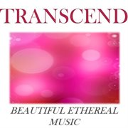 Transcend: Beautiful Ethereal Music