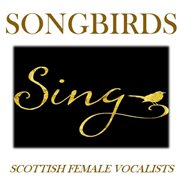 Songbirds Sing: Scottish Female Vocalists