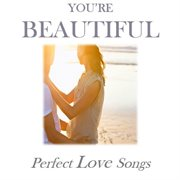 You're Beautiful: Perfect Love Songs
