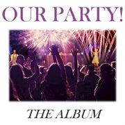 Our Party!: the Album