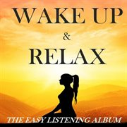 Wake up & Relax: the Easy Listening Album