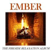Ember: the Fireside Relaxation Album