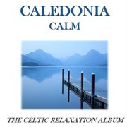 Caledonia Calm: the Celtic Relaxation Album