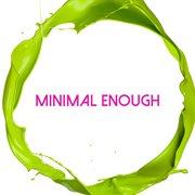 Minimal Enough