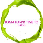 Toma Hawk Time to Bass