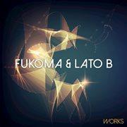 Fukoma & Lato B Works