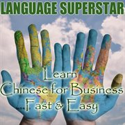 Learn Chinese for Business Fast and Easy