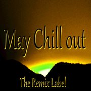 May Chillout (progressive Ambient Relaxing Lounge Background Light Music Album Soundtrack)