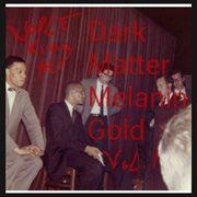 Dark Matter Melanin Gold, Vol. 1 - Ep