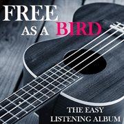 Free as A Bird: the Easy Listening Album