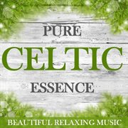 Pure celtic essence: beautiful relaxing music cover image