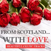 From Scotland| With Love: Beautiful Celtic Tracks